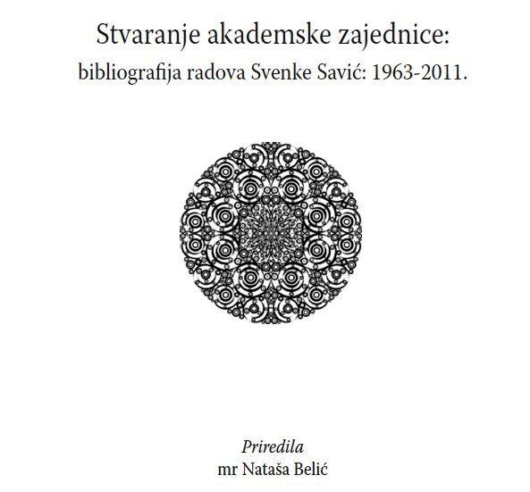 Stvaranje akademske zajednice - bibliografija radova Svenke Savic